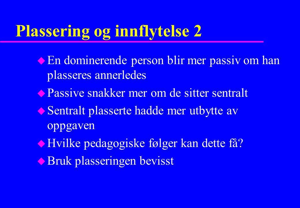 Plassering og innflytelse 2 u En dominerende person blir mer passiv om han plasseres annerledes u Passive snakker mer om de sitter sentralt u Sentralt