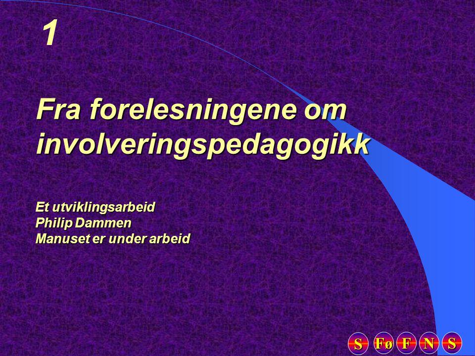 Fø FFFF NNNN SSSS SSSS 1 Fra forelesningene om involveringspedagogikk Et utviklingsarbeid Philip Dammen Manuset er under arbeid