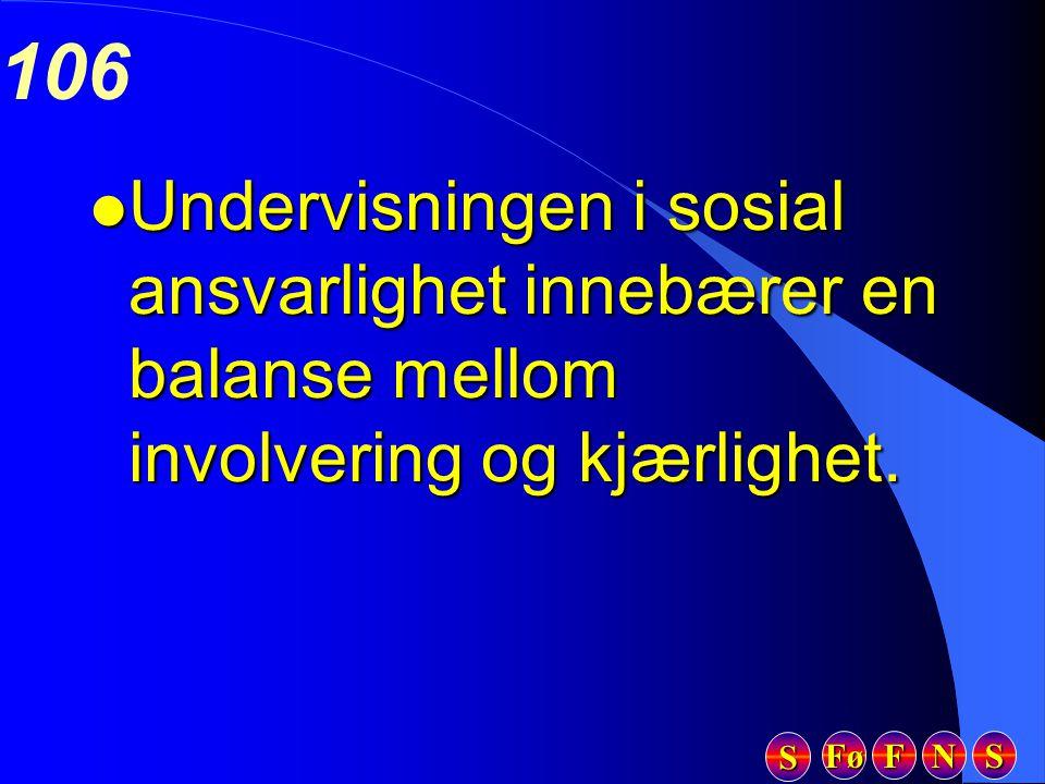 Fø FFFF NNNN SSSS SSSS 106 l Undervisningen i sosial ansvarlighet innebærer en balanse mellom involvering og kjærlighet.