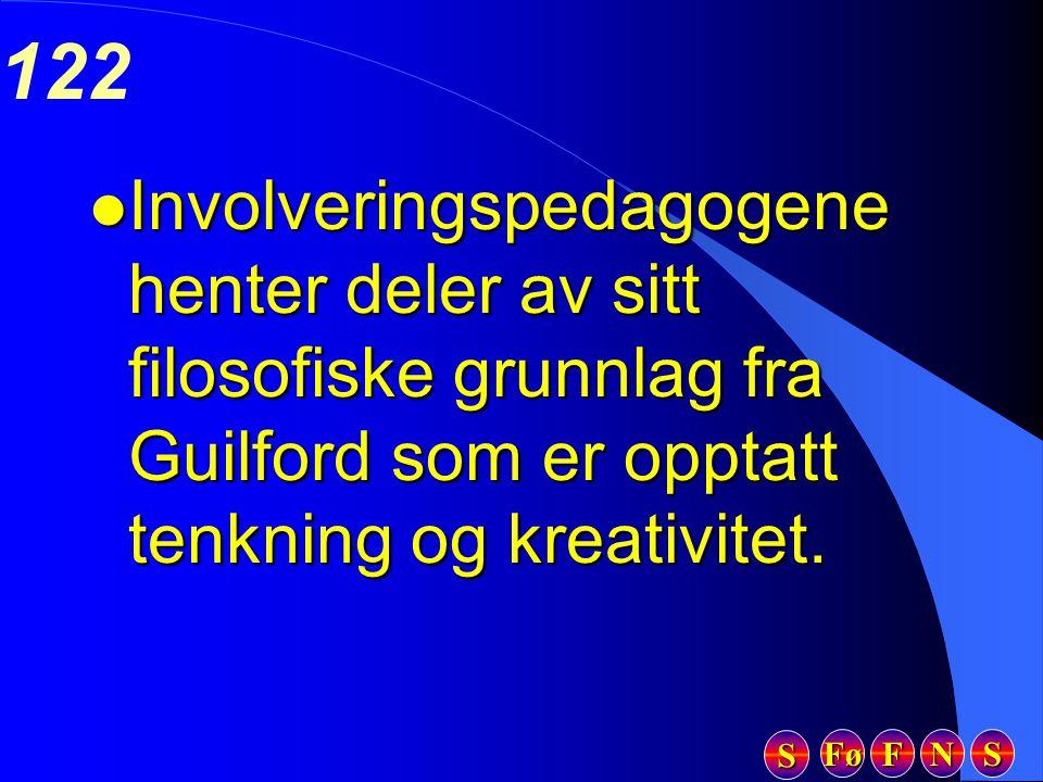 Fø FFFF NNNN SSSS SSSS 122 l Involveringspedagogene henter deler av sitt filosofiske grunnlag fra Guilford som er opptatt tenkning og kreativitet.