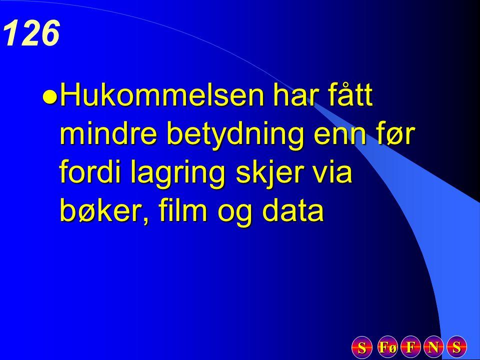 Fø FFFF NNNN SSSS SSSS 126 l Hukommelsen har fått mindre betydning enn før fordi lagring skjer via bøker, film og data