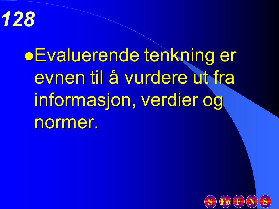 Fø FFFF NNNN SSSS SSSS 128 l Evaluerende tenkning er evnen til å vurdere ut fra informasjon, verdier og normer.