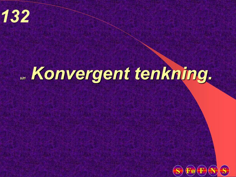 Fø FFFF NNNN SSSS SSSS 132 b21 Konvergent tenkning.