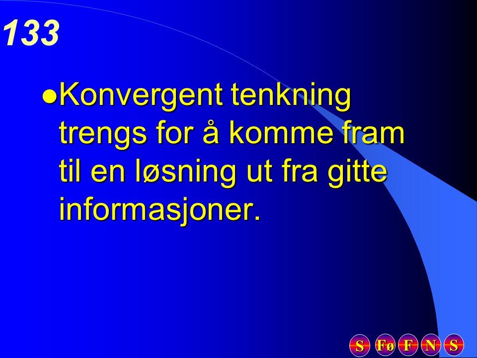 Fø FFFF NNNN SSSS SSSS 133 l Konvergent tenkning trengs for å komme fram til en løsning ut fra gitte informasjoner.