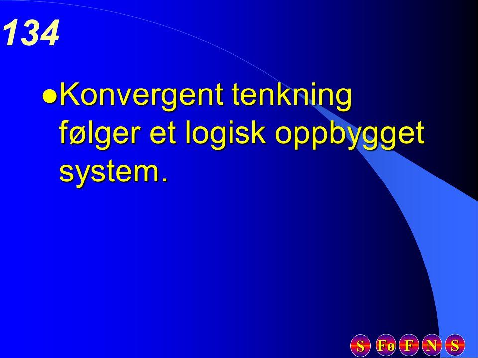 Fø FFFF NNNN SSSS SSSS 134 l Konvergent tenkning følger et logisk oppbygget system.