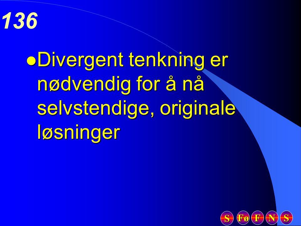 Fø FFFF NNNN SSSS SSSS 136 l Divergent tenkning er nødvendig for å nå selvstendige, originale løsninger