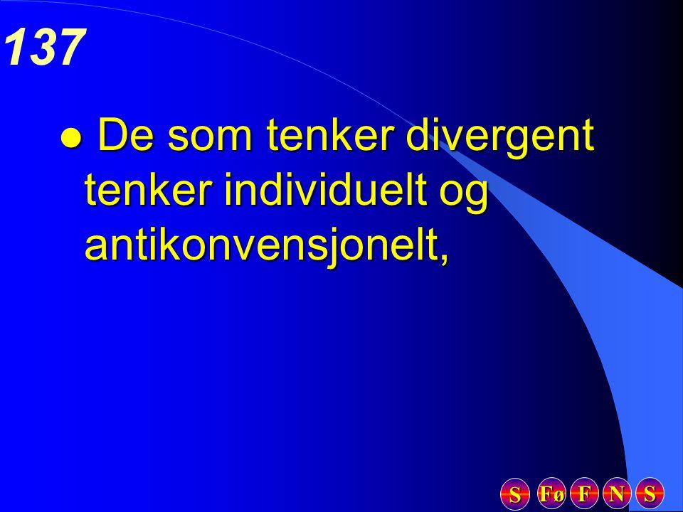Fø FFFF NNNN SSSS SSSS 137 l De som tenker divergent tenker individuelt og antikonvensjonelt,