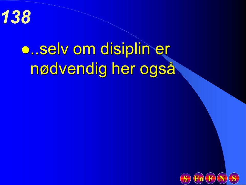 Fø FFFF NNNN SSSS SSSS 138 l..selv om disiplin er nødvendig her også