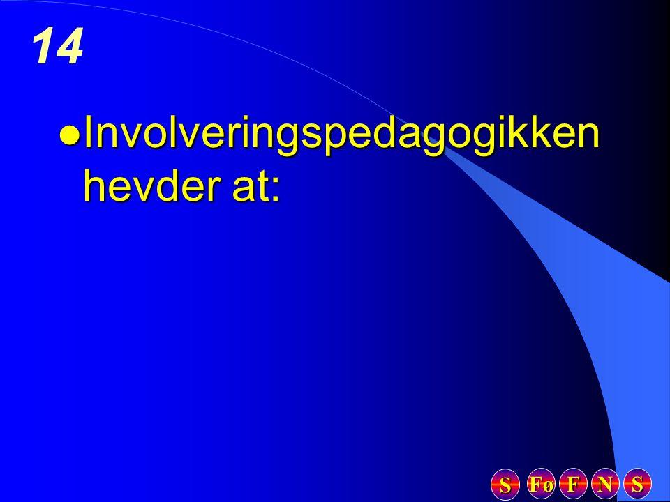 Fø FFFF NNNN SSSS SSSS 14 l Involveringspedagogikken hevder at: