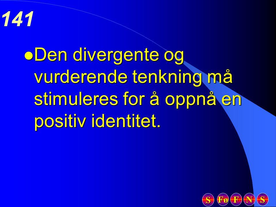 Fø FFFF NNNN SSSS SSSS 141 l Den divergente og vurderende tenkning må stimuleres for å oppnå en positiv identitet.