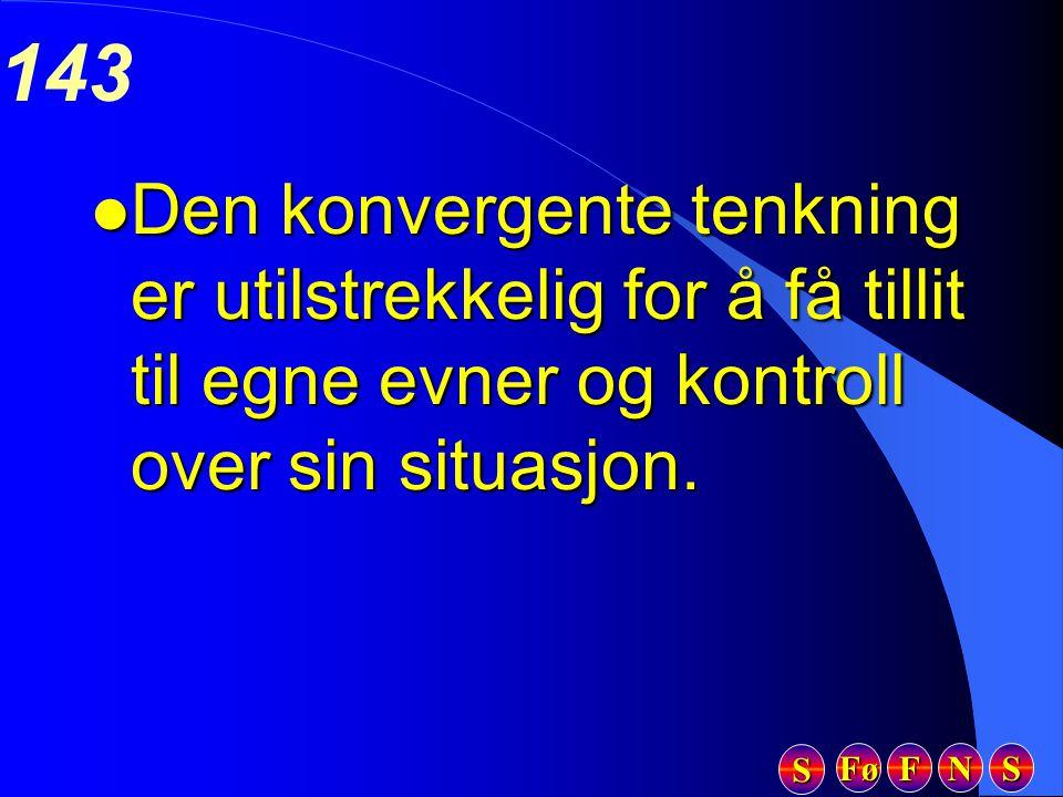 Fø FFFF NNNN SSSS SSSS 143 l Den konvergente tenkning er utilstrekkelig for å få tillit til egne evner og kontroll over sin situasjon.