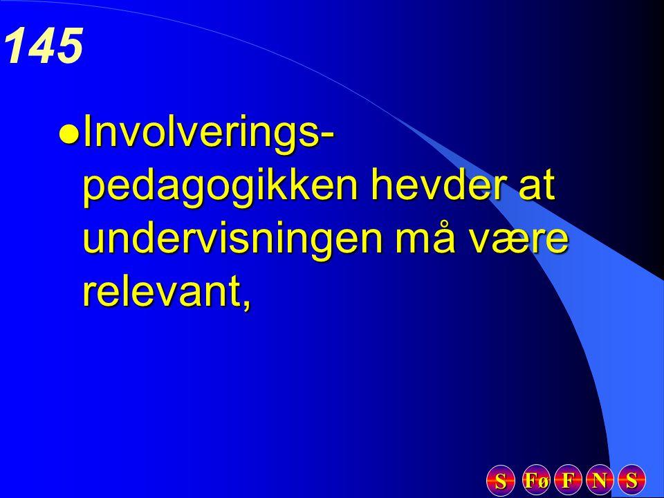 Fø FFFF NNNN SSSS SSSS 145 l Involverings- pedagogikken hevder at undervisningen må være relevant,