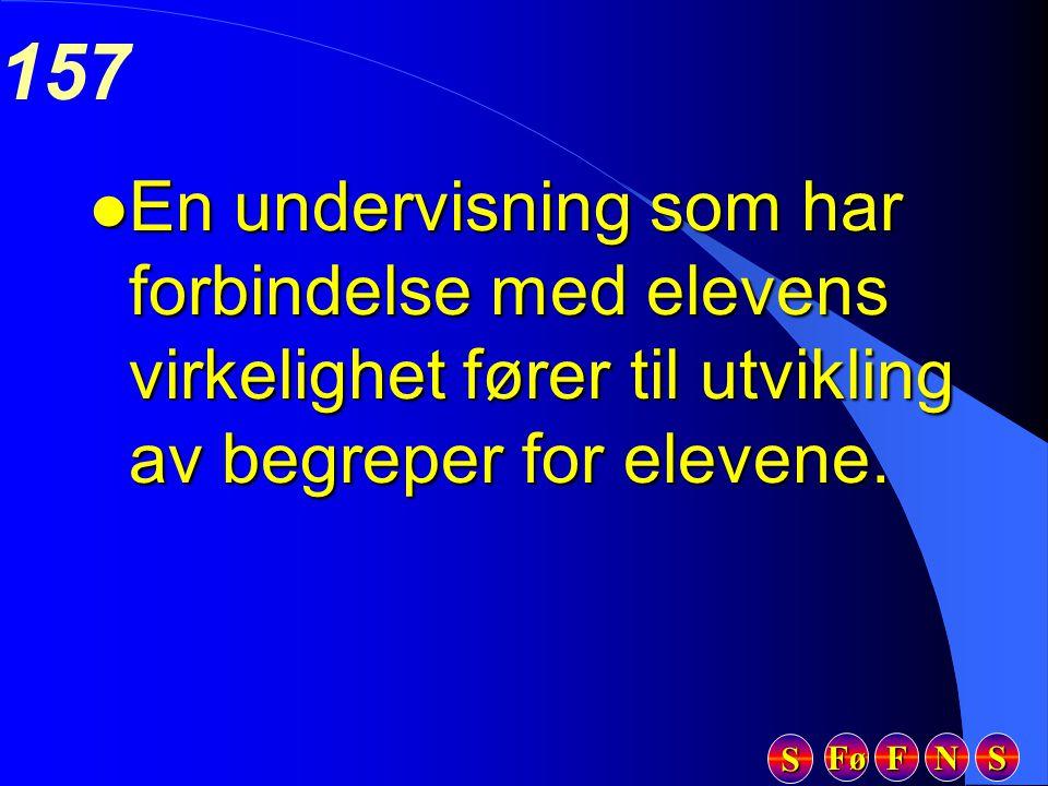 Fø FFFF NNNN SSSS SSSS 157 l En undervisning som har forbindelse med elevens virkelighet fører til utvikling av begreper for elevene.