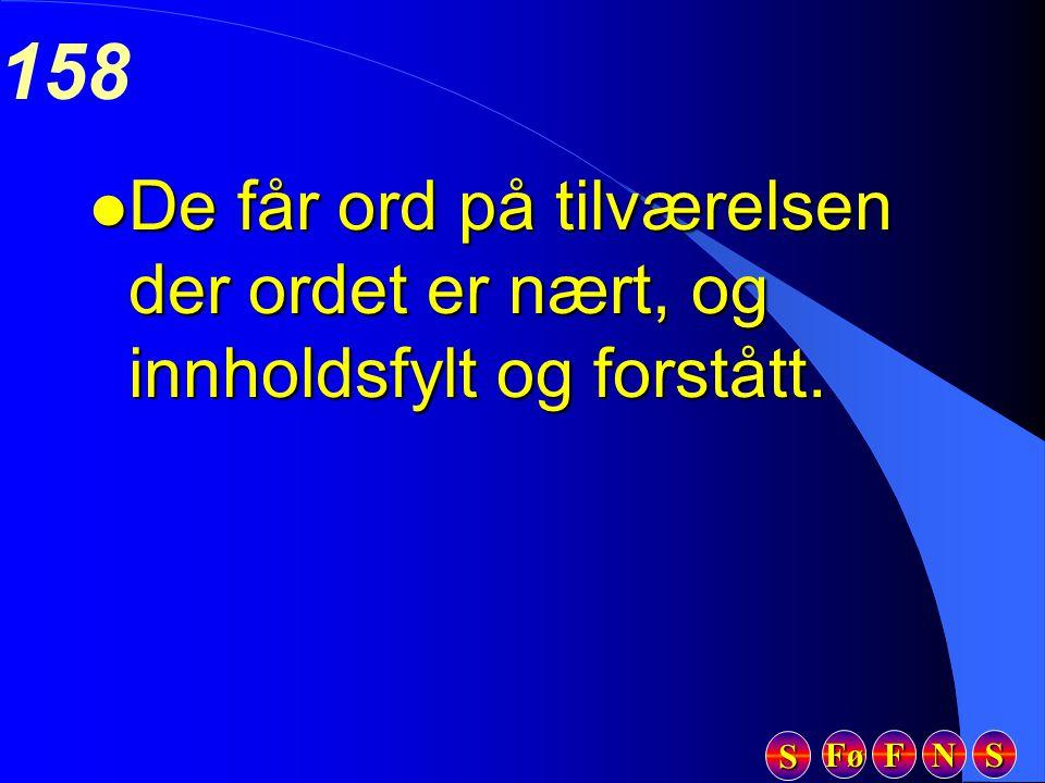 Fø FFFF NNNN SSSS SSSS 158 l De får ord på tilværelsen der ordet er nært, og innholdsfylt og forstått.