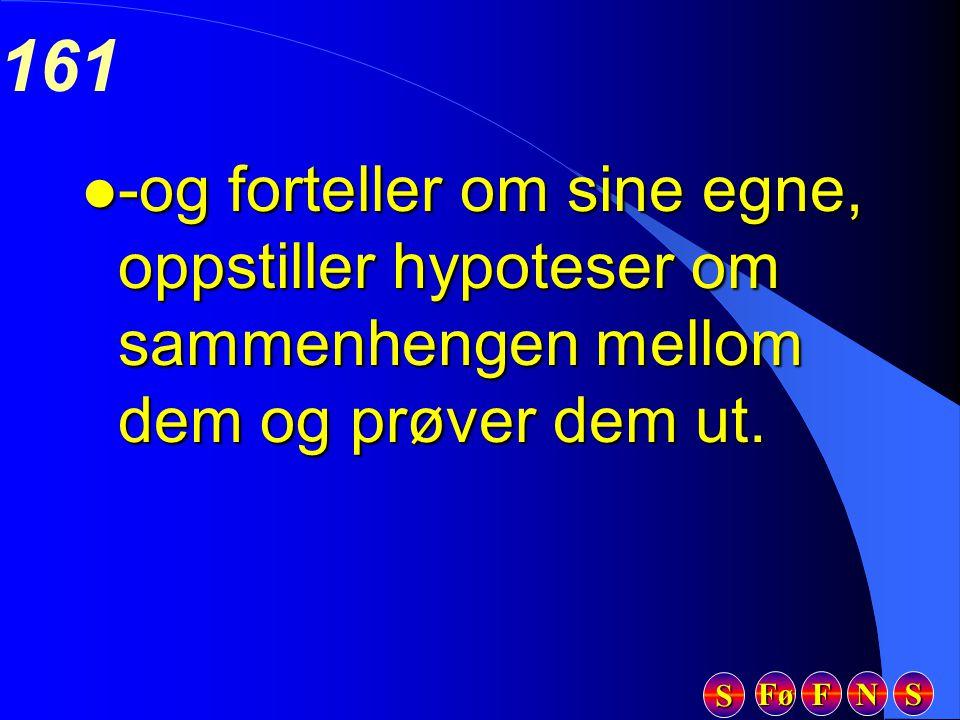 Fø FFFF NNNN SSSS SSSS 161 l -og forteller om sine egne, oppstiller hypoteser om sammenhengen mellom dem og prøver dem ut.