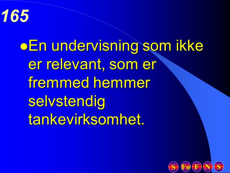 Fø FFFF NNNN SSSS SSSS 165 l En undervisning som ikke er relevant, som er fremmed hemmer selvstendig tankevirksomhet.