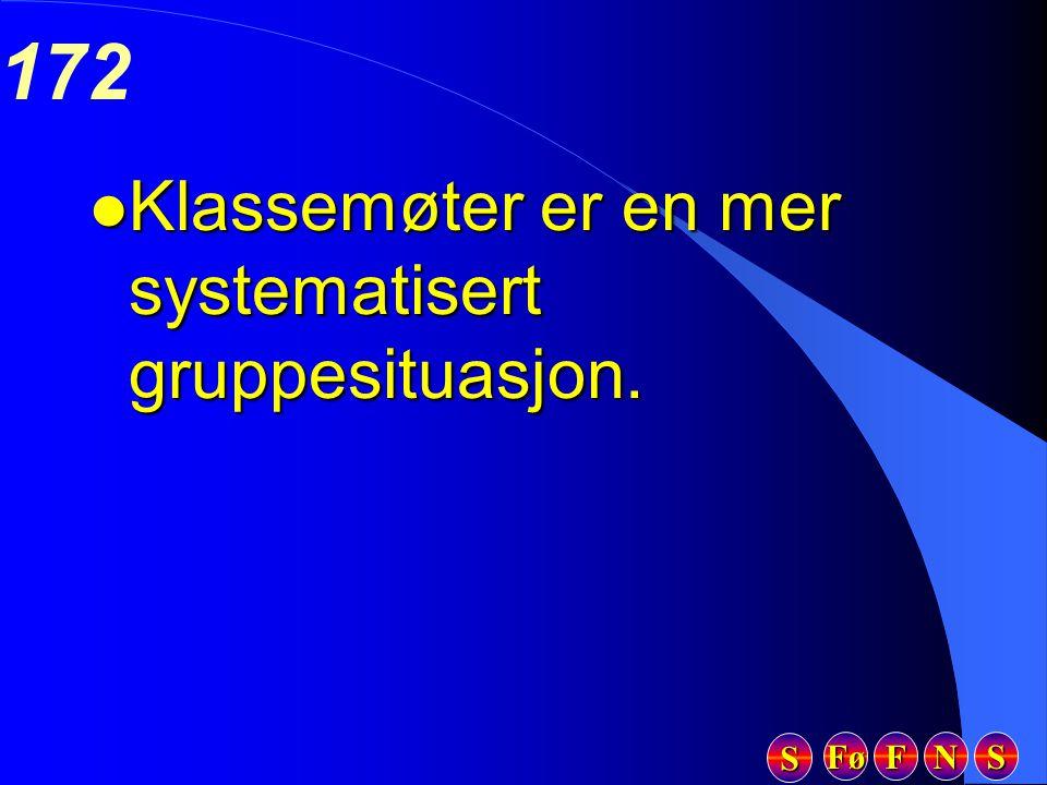 Fø FFFF NNNN SSSS SSSS 172 l Klassemøter er en mer systematisert gruppesituasjon.