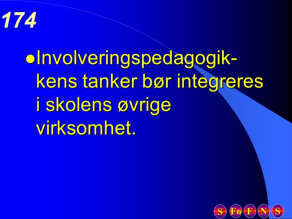 Fø FFFF NNNN SSSS SSSS 174 l Involveringspedagogik- kens tanker bør integreres i skolens øvrige virksomhet.