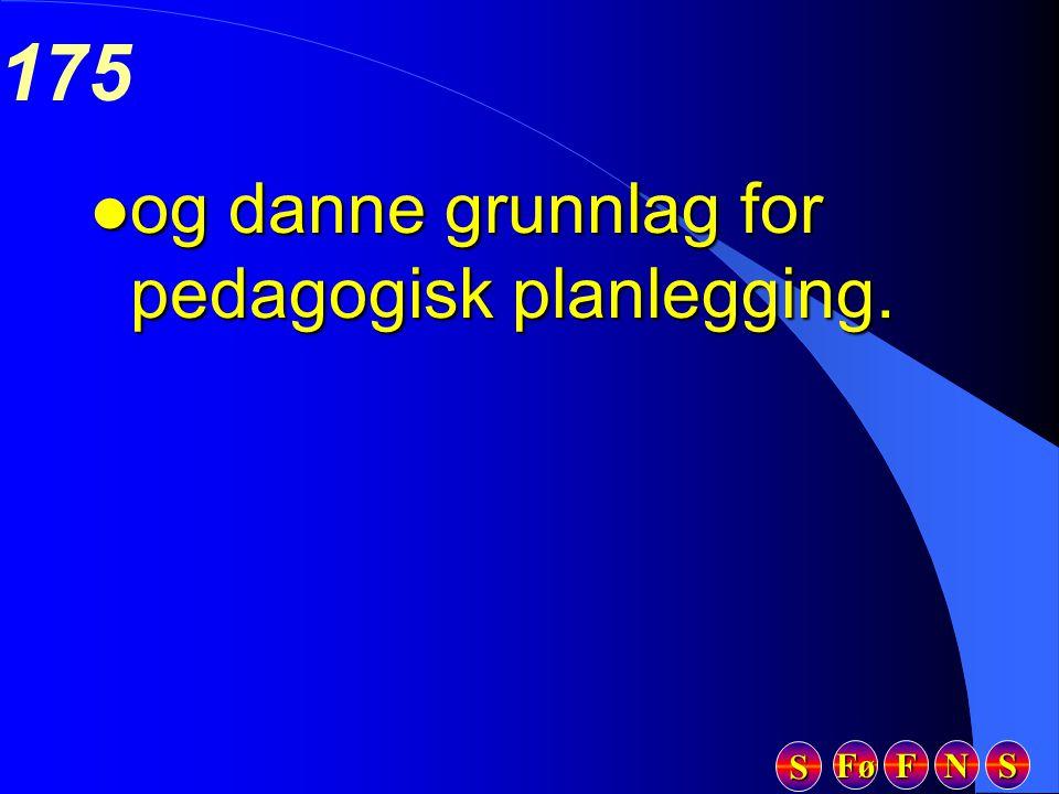 Fø FFFF NNNN SSSS SSSS 175 l og danne grunnlag for pedagogisk planlegging.