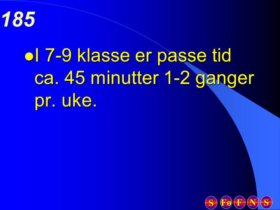 Fø FFFF NNNN SSSS SSSS 185 l I 7-9 klasse er passe tid ca. 45 minutter 1-2 ganger pr. uke.
