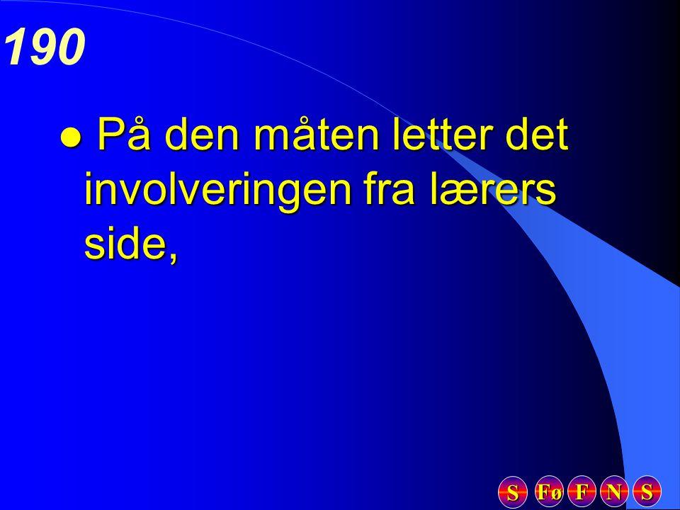 Fø FFFF NNNN SSSS SSSS 190 l På den måten letter det involveringen fra lærers side,