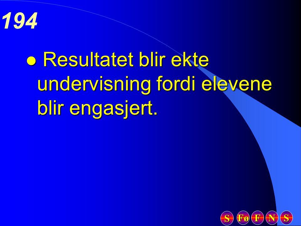 Fø FFFF NNNN SSSS SSSS 194 l Resultatet blir ekte undervisning fordi elevene blir engasjert.