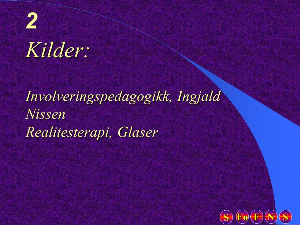 Fø FFFF NNNN SSSS SSSS 2 Kilder: Involveringspedagogikk, Ingjald Nissen Realitesterapi, Glaser