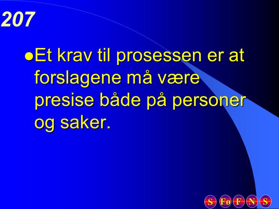 Fø FFFF NNNN SSSS SSSS 207 l Et krav til prosessen er at forslagene må være presise både på personer og saker.