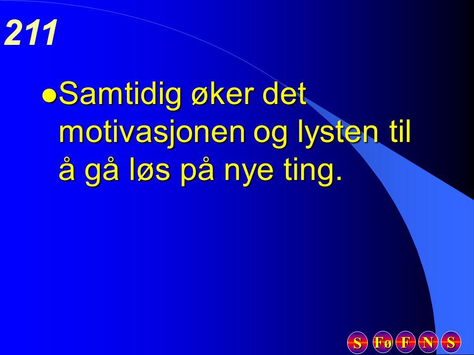 Fø FFFF NNNN SSSS SSSS 211 l Samtidig øker det motivasjonen og lysten til å gå løs på nye ting.