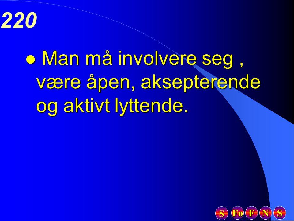 Fø FFFF NNNN SSSS SSSS 220 l Man må involvere seg, være åpen, aksepterende og aktivt lyttende.