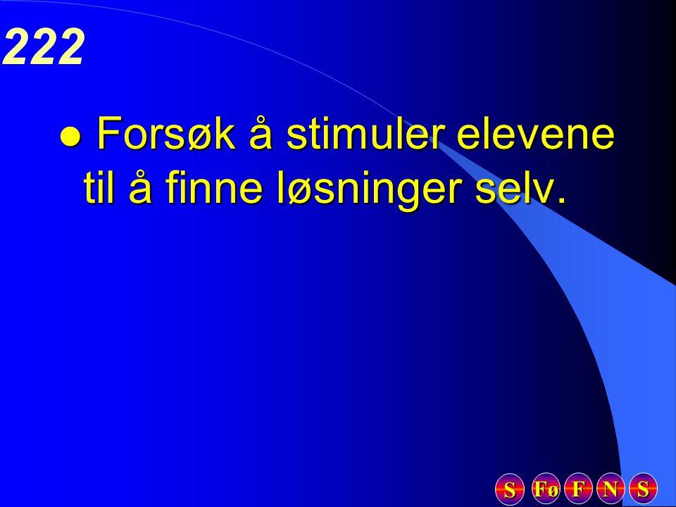 Fø FFFF NNNN SSSS SSSS 222 l Forsøk å stimuler elevene til å finne løsninger selv.
