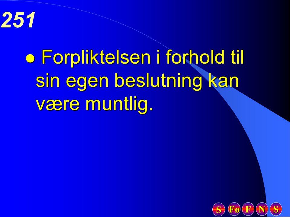 Fø FFFF NNNN SSSS SSSS 251 l Forpliktelsen i forhold til sin egen beslutning kan være muntlig.