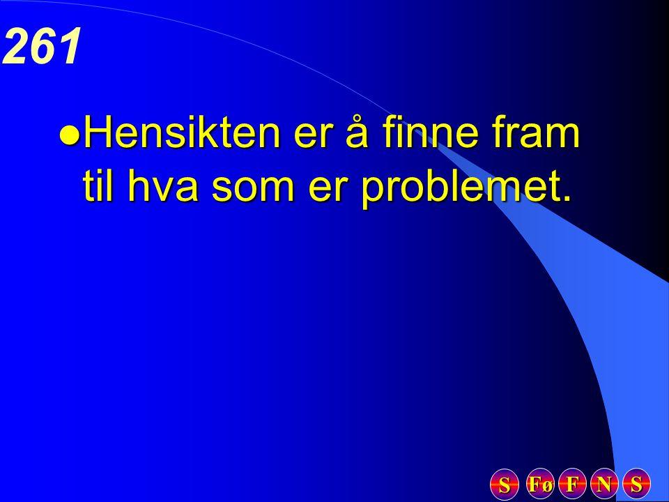 Fø FFFF NNNN SSSS SSSS 261 l Hensikten er å finne fram til hva som er problemet.
