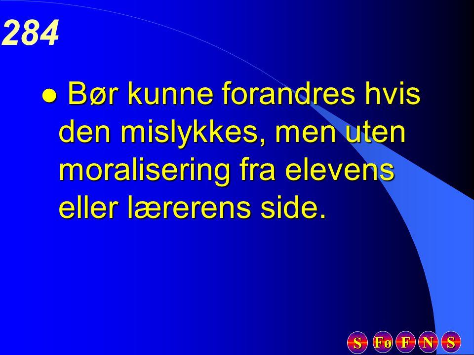 Fø FFFF NNNN SSSS SSSS 284 l Bør kunne forandres hvis den mislykkes, men uten moralisering fra elevens eller lærerens side.