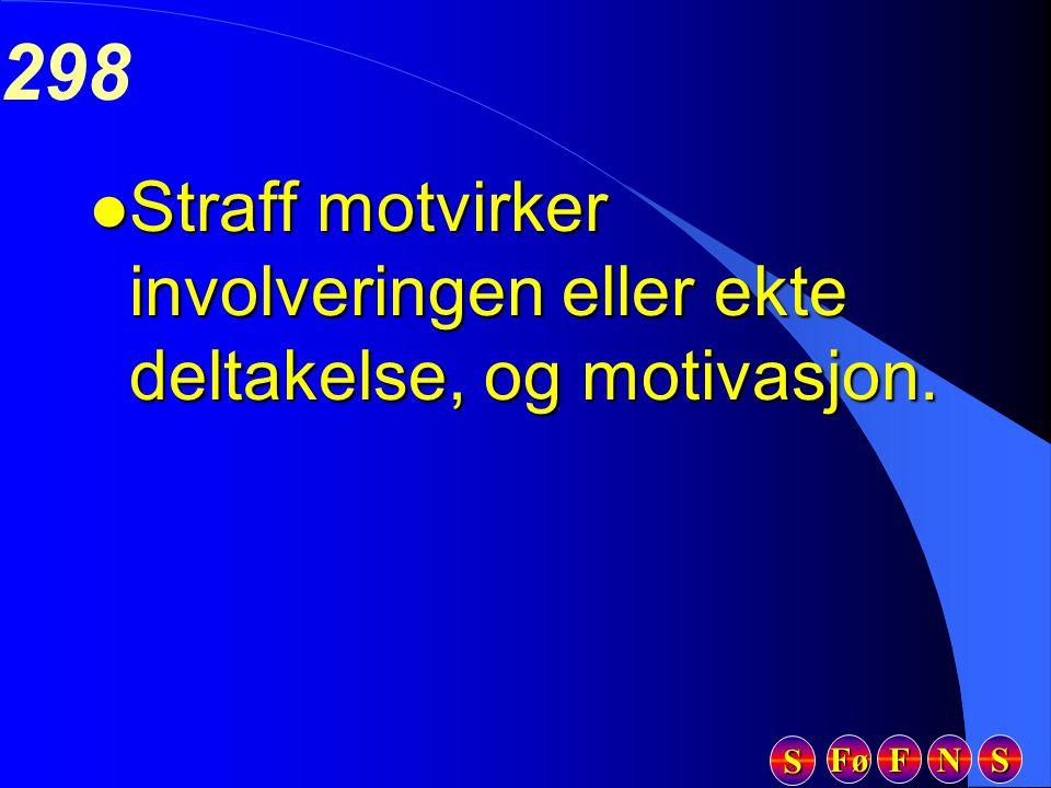 Fø FFFF NNNN SSSS SSSS 298 l Straff motvirker involveringen eller ekte deltakelse, og motivasjon.