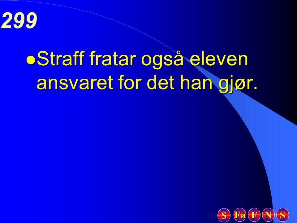 Fø FFFF NNNN SSSS SSSS 299 l Straff fratar også eleven ansvaret for det han gjør.