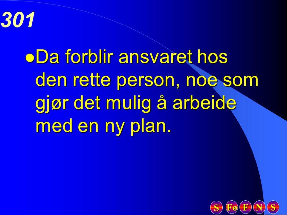 Fø FFFF NNNN SSSS SSSS 301 l Da forblir ansvaret hos den rette person, noe som gjør det mulig å arbeide med en ny plan.