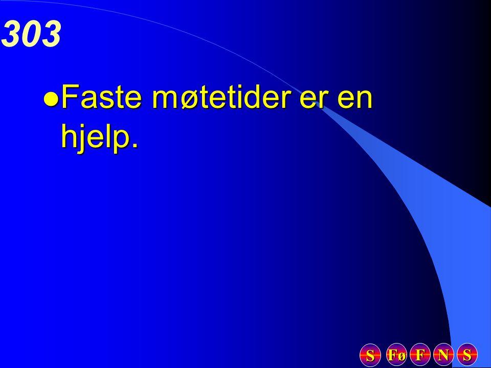 Fø FFFF NNNN SSSS SSSS 303 l Faste møtetider er en hjelp.