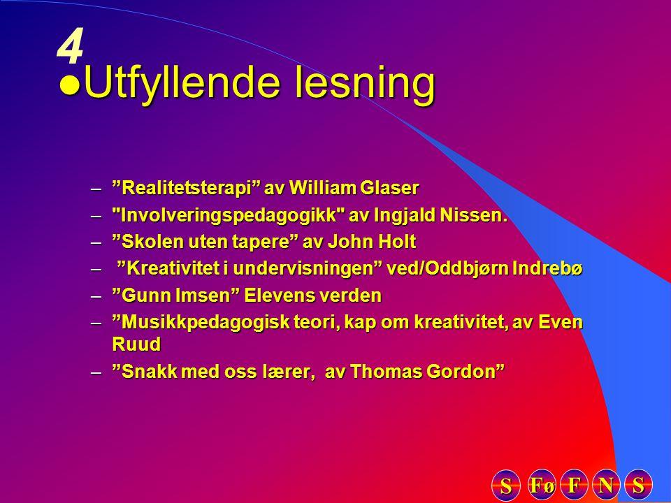 FFFF NNNN SSSS SSSS 4 l Utfyllende lesning – Realitetsterapi av William Glaser – Involveringspedagogikk av Ingjald Nissen.