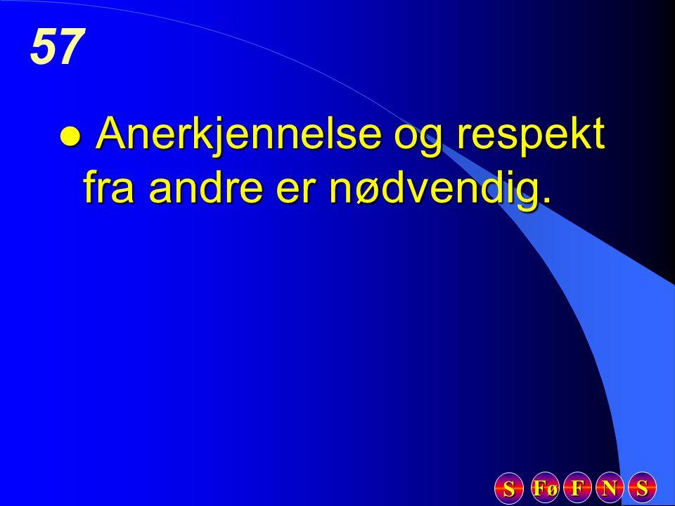 Fø FFFF NNNN SSSS SSSS 57 l Anerkjennelse og respekt fra andre er nødvendig.