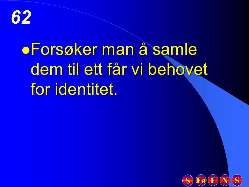 Fø FFFF NNNN SSSS SSSS 62 l Forsøker man å samle dem til ett får vi behovet for identitet.