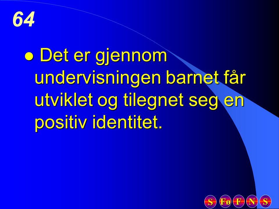 Fø FFFF NNNN SSSS SSSS 64 l Det er gjennom undervisningen barnet får utviklet og tilegnet seg en positiv identitet.