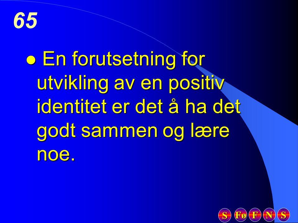Fø FFFF NNNN SSSS SSSS 65 l En forutsetning for utvikling av en positiv identitet er det å ha det godt sammen og lære noe.