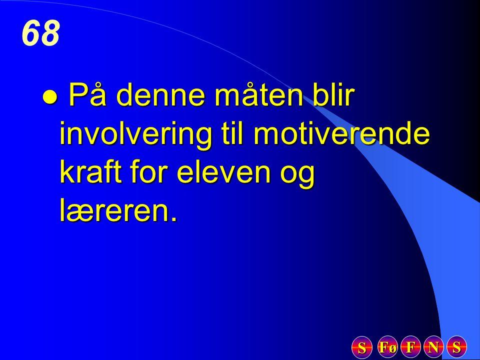Fø FFFF NNNN SSSS SSSS 68 l På denne måten blir involvering til motiverende kraft for eleven og læreren.
