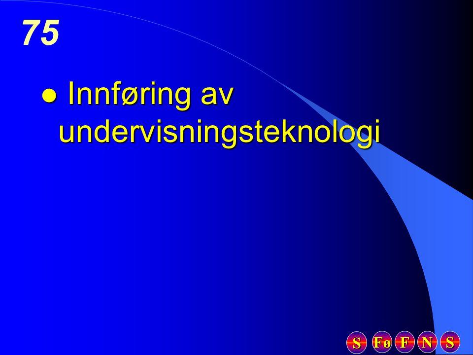 Fø FFFF NNNN SSSS SSSS 75 l Innføring av undervisningsteknologi