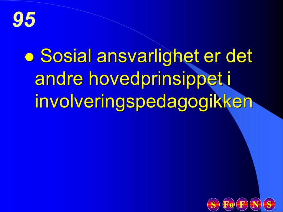 Fø FFFF NNNN SSSS SSSS 95 l Sosial ansvarlighet er det andre hovedprinsippet i involveringspedagogikken