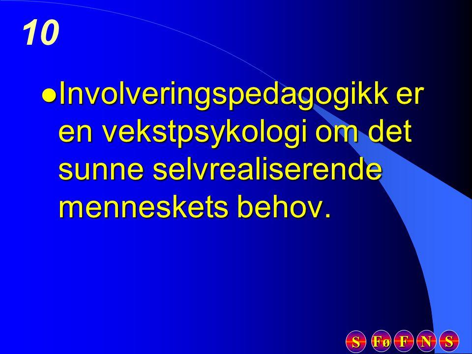 Fø FFFF NNNN SSSS SSSS 10 l Involveringspedagogikk er en vekstpsykologi om det sunne selvrealiserende menneskets behov.