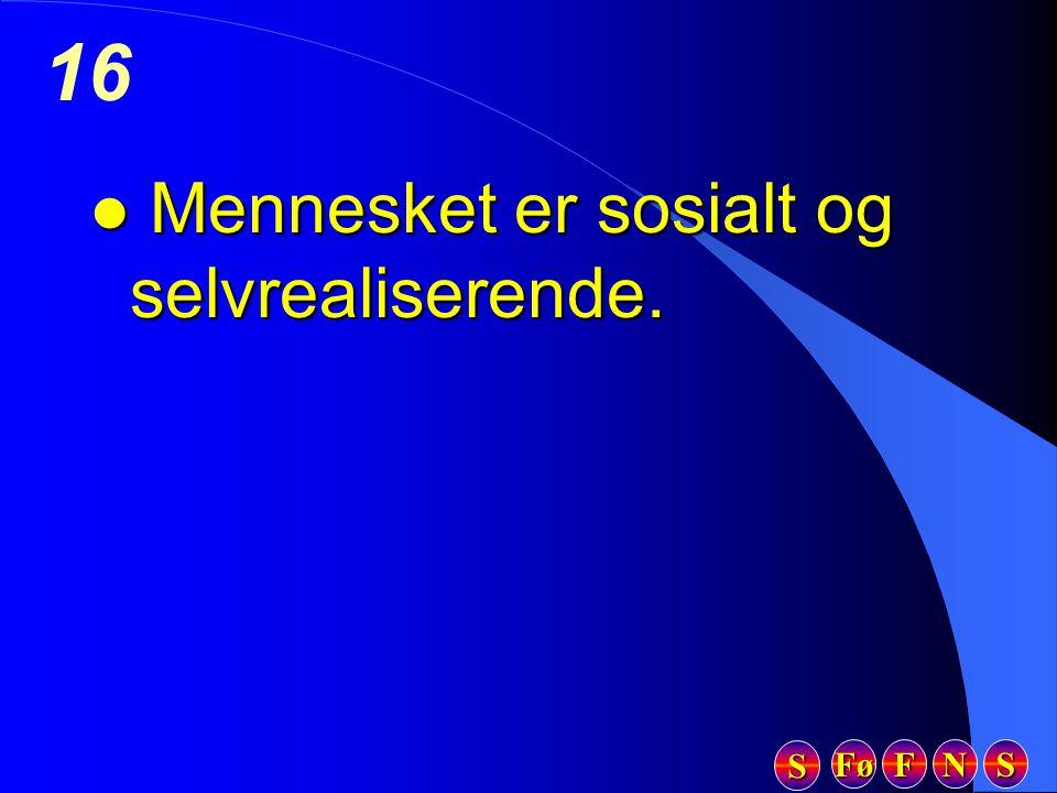 Fø FFFF NNNN SSSS SSSS 16 l Mennesket er sosialt og selvrealiserende.