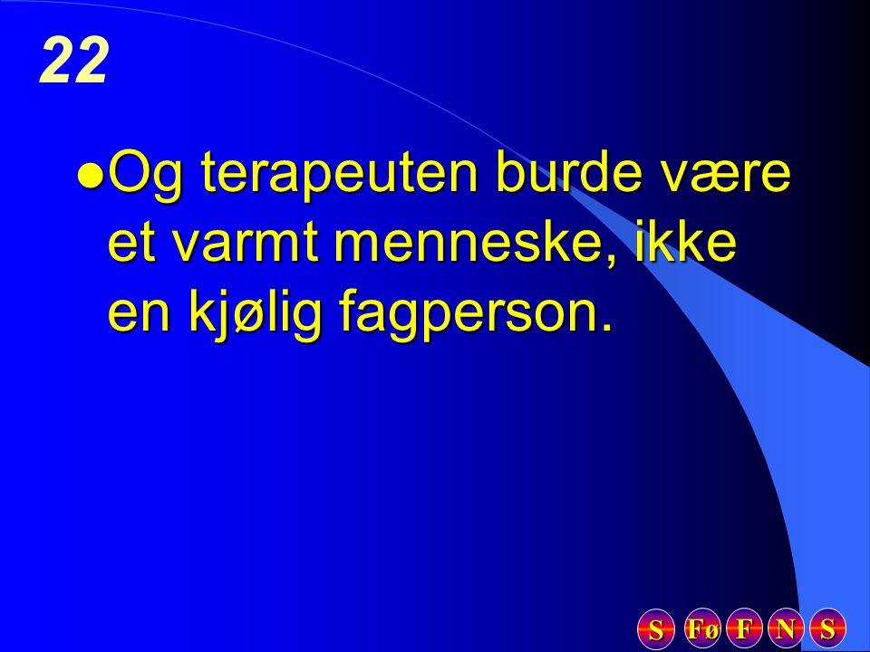 Fø FFFF NNNN SSSS SSSS 22 l Og terapeuten burde være et varmt menneske, ikke en kjølig fagperson.