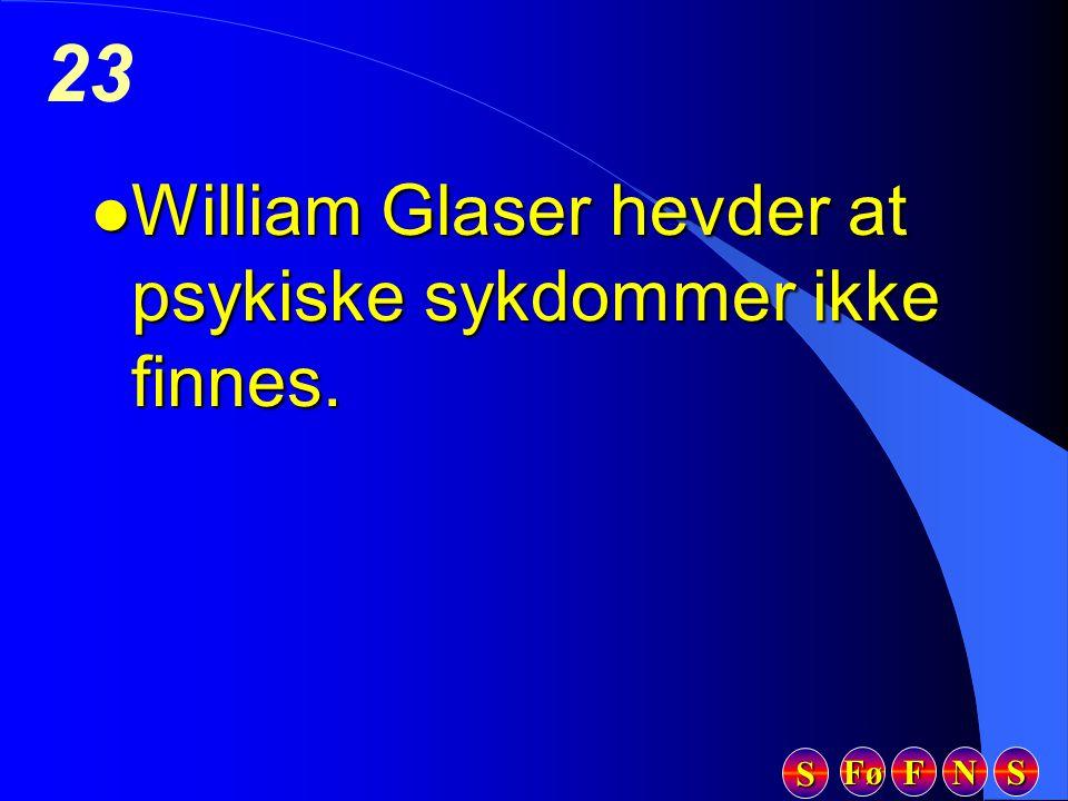 Fø FFFF NNNN SSSS SSSS 23 l William Glaser hevder at psykiske sykdommer ikke finnes.